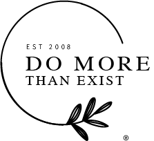 Do More Than Exist