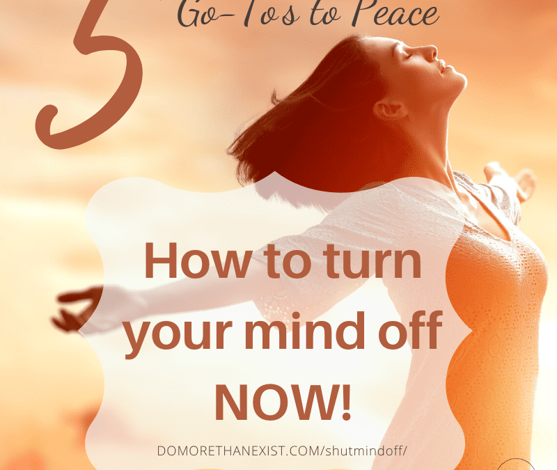 5 Effective Ways to Shut the Mind Off!