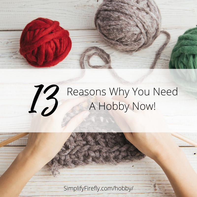 13 Reasons why you need a hobby now