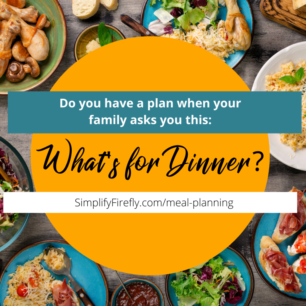 Do you have a plan when your family asks What's for Dinner?