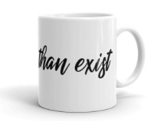 do more than exist mug