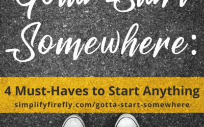 4 Must-Haves to Start Anything – Gotta Start Somewhere