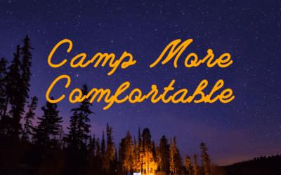 Camp More Comfortable: 7 Critical Tips!