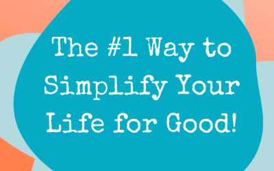 The #1 Way to Simplify Your Life for Good!